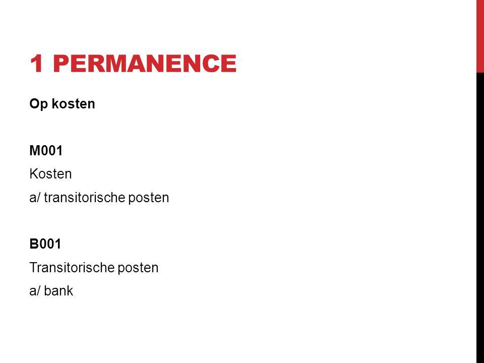1 PERMANENCE Op kosten M001 Kosten a/ transitorische posten B001 Transitorische posten a/ bank
