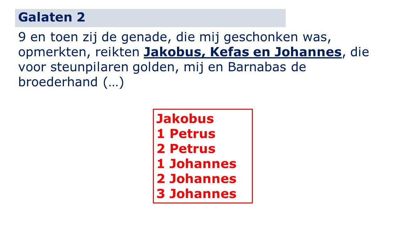 Galaten 2 9 en toen zij de genade, die mij geschonken was, opmerkten, reikten Jakobus, Kefas en Johannes, die voor steunpilaren golden, mij en Barnabas de broederhand (…) Jakobus 1 Petrus 2 Petrus 1 Johannes 2 Johannes 3 Johannes
