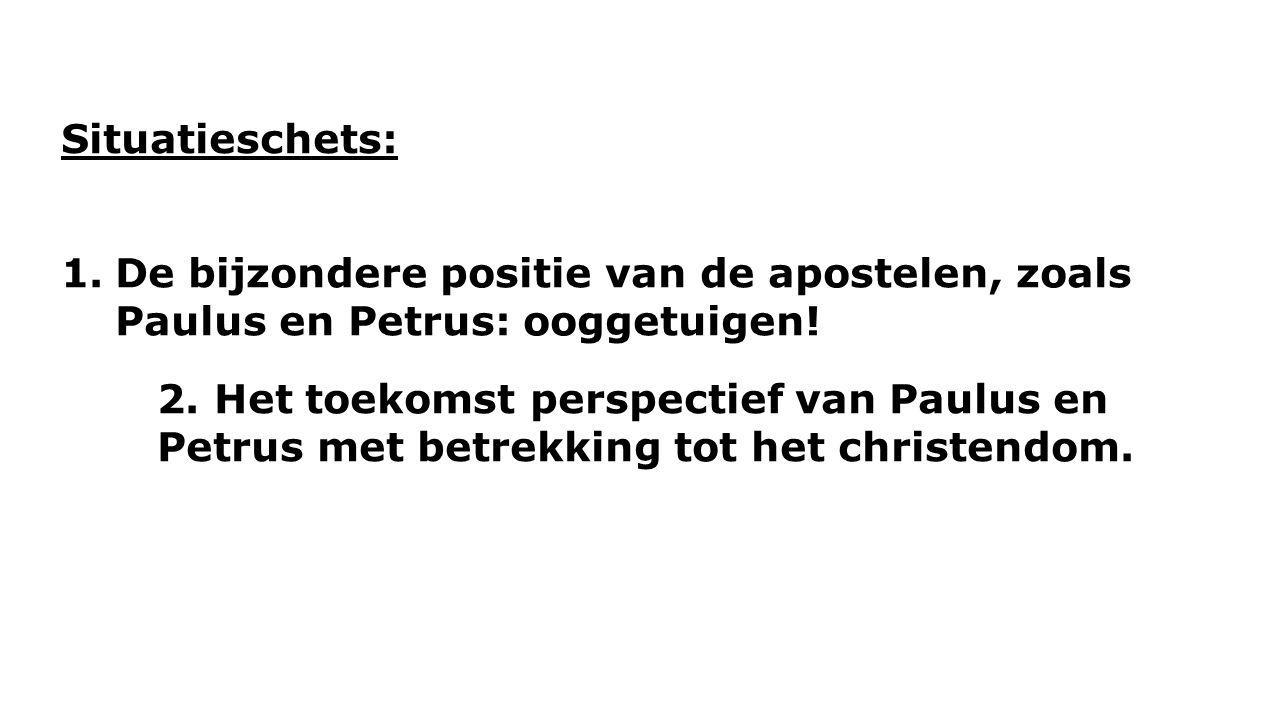 Situatieschets: 1.De bijzondere positie van de apostelen, zoals Paulus en Petrus: ooggetuigen.