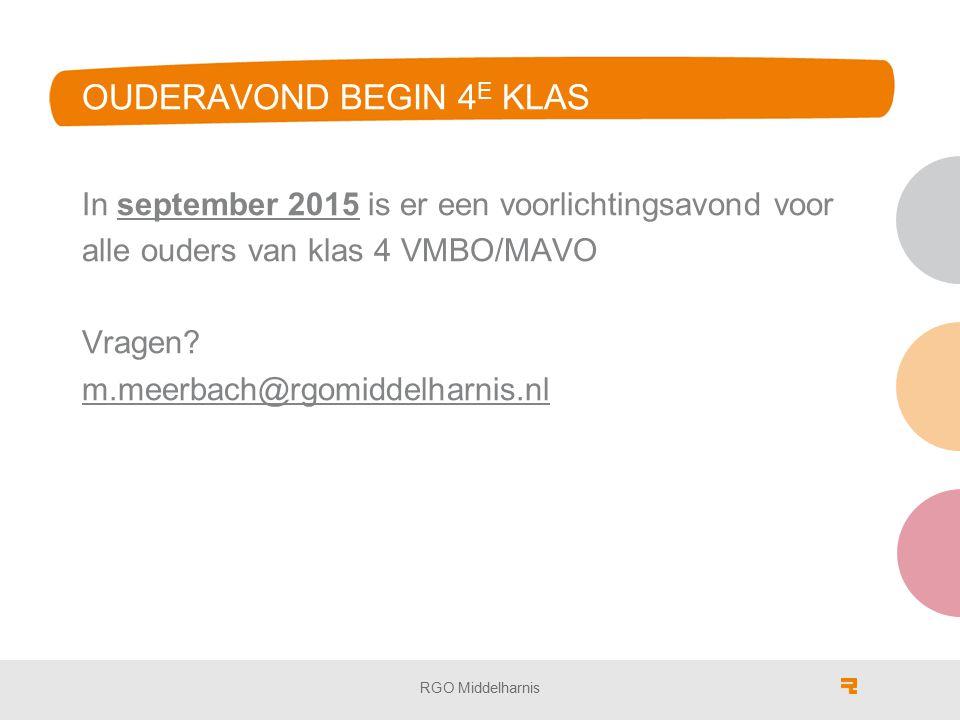 OUDERAVOND BEGIN 4 E KLAS In september 2015 is er een voorlichtingsavond voor alle ouders van klas 4 VMBO/MAVO Vragen? m.meerbach@rgomiddelharnis.nl R