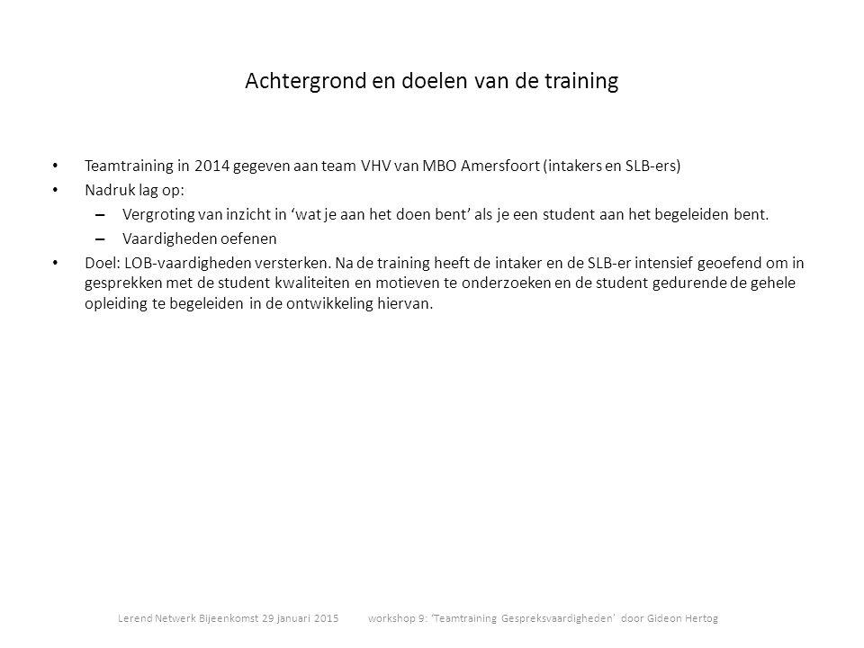 Achtergrond en doelen van de training Teamtraining in 2014 gegeven aan team VHV van MBO Amersfoort (intakers en SLB-ers) Nadruk lag op: – Vergroting v