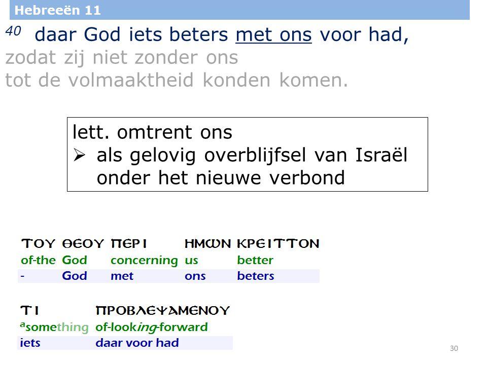 30 Hebreeën 11 40 daar God iets beters met ons voor had, zodat zij niet zonder ons tot de volmaaktheid konden komen.