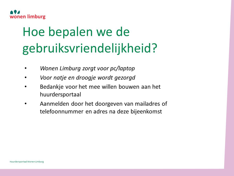 Wonen Limburg zorgt voor pc/laptop Voor natje en droogje wordt gezorgd Bedankje voor het mee willen bouwen aan het huurdersportaal Aanmelden door het doorgeven van mailadres of telefoonnummer en adres na deze bijeenkomst Hoe bepalen we de gebruiksvriendelijkheid.