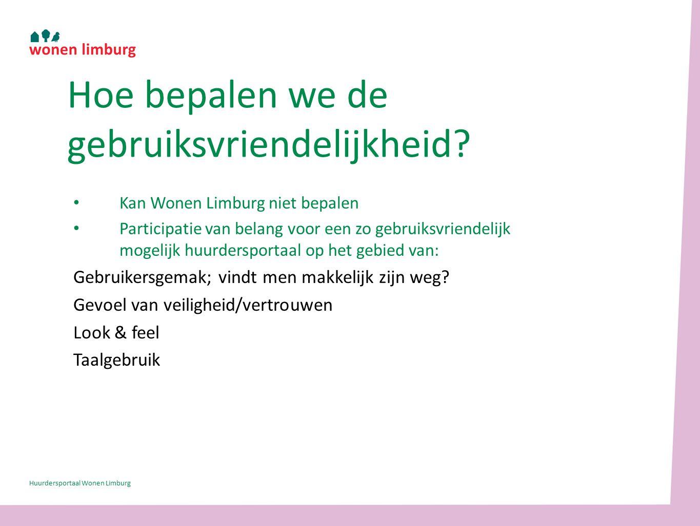 Kan Wonen Limburg niet bepalen Participatie van belang voor een zo gebruiksvriendelijk mogelijk huurdersportaal op het gebied van: Gebruikersgemak; vindt men makkelijk zijn weg.