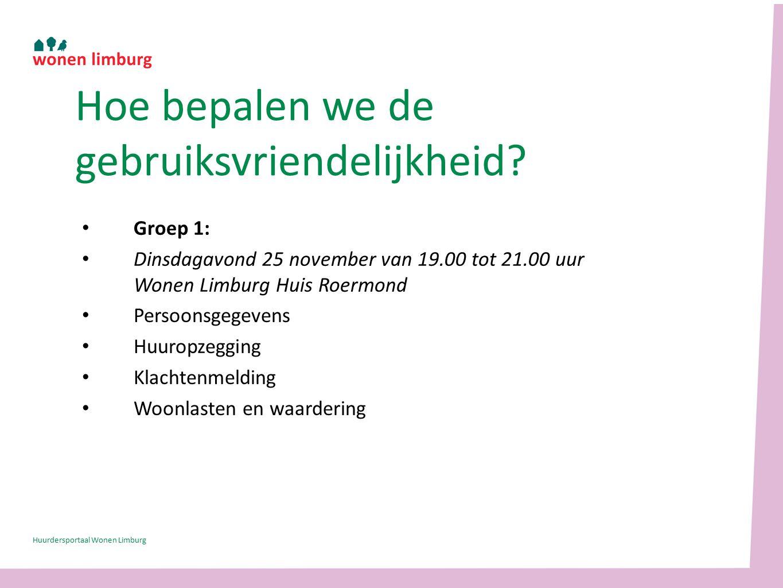Groep 1: Dinsdagavond 25 november van 19.00 tot 21.00 uur Wonen Limburg Huis Roermond Persoonsgegevens Huuropzegging Klachtenmelding Woonlasten en waardering Hoe bepalen we de gebruiksvriendelijkheid.
