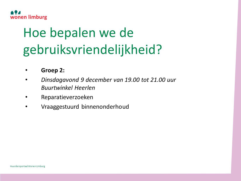 Groep 2: Dinsdagavond 9 december van 19.00 tot 21.00 uur Buurtwinkel Heerlen Reparatieverzoeken Vraaggestuurd binnenonderhoud Hoe bepalen we de gebruiksvriendelijkheid.
