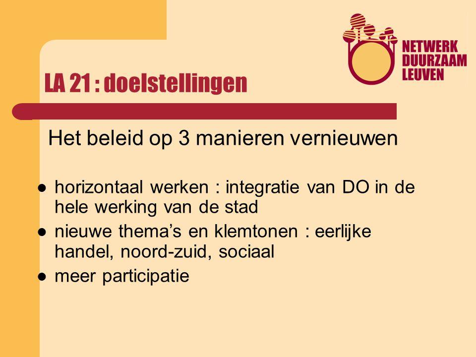 LA 21 : doelstellingen Het beleid op 3 manieren vernieuwen horizontaal werken : integratie van DO in de hele werking van de stad nieuwe thema's en klemtonen : eerlijke handel, noord-zuid, sociaal meer participatie