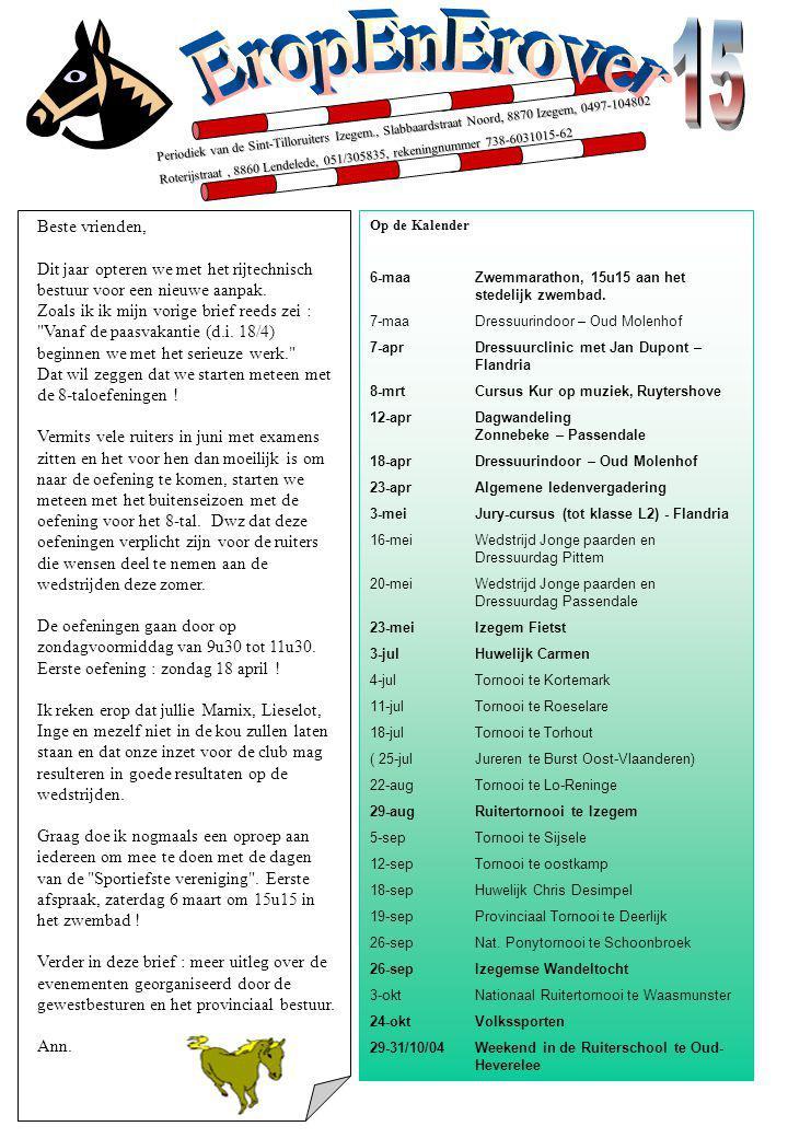 Periodiek van de Sint-Tilloruiters Izegem., Slabbaardstraat Noord, 8870 Izegem, 0497-104802 Roterijstraat, 8860 Lendelede, 051/305835, rekeningnummer 738-6031015-62 Beste vrienden, Dit jaar opteren we met het rijtechnisch bestuur voor een nieuwe aanpak.