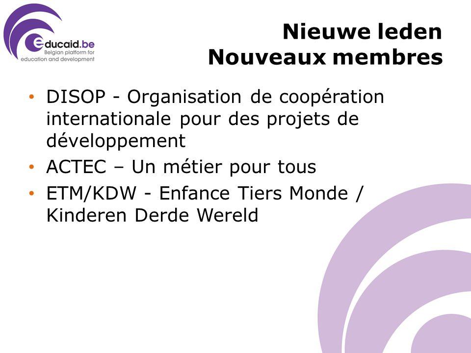 Nieuwe leden Nouveaux membres DISOP - Organisation de coopération internationale pour des projets de développement ACTEC – Un métier pour tous ETM/KDW - Enfance Tiers Monde / Kinderen Derde Wereld