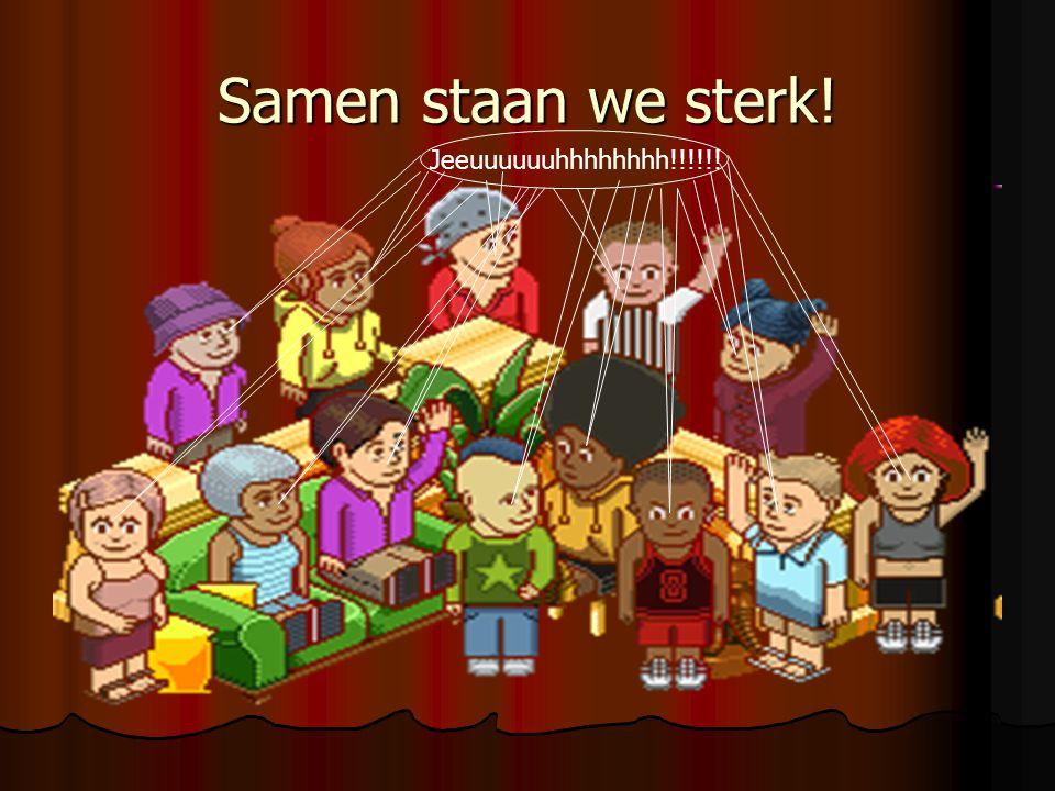 Samen staan we sterk! Jeeuuuuuuhhhhhhhh!!!!!!