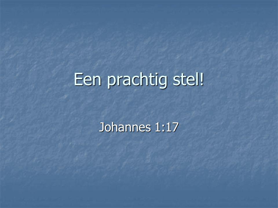 Een prachtig stel! Johannes 1:17