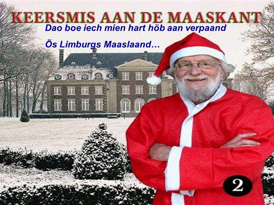Heij wil iech woene, heij aan de Maas Dat stökske Limburg heij aan de Maas