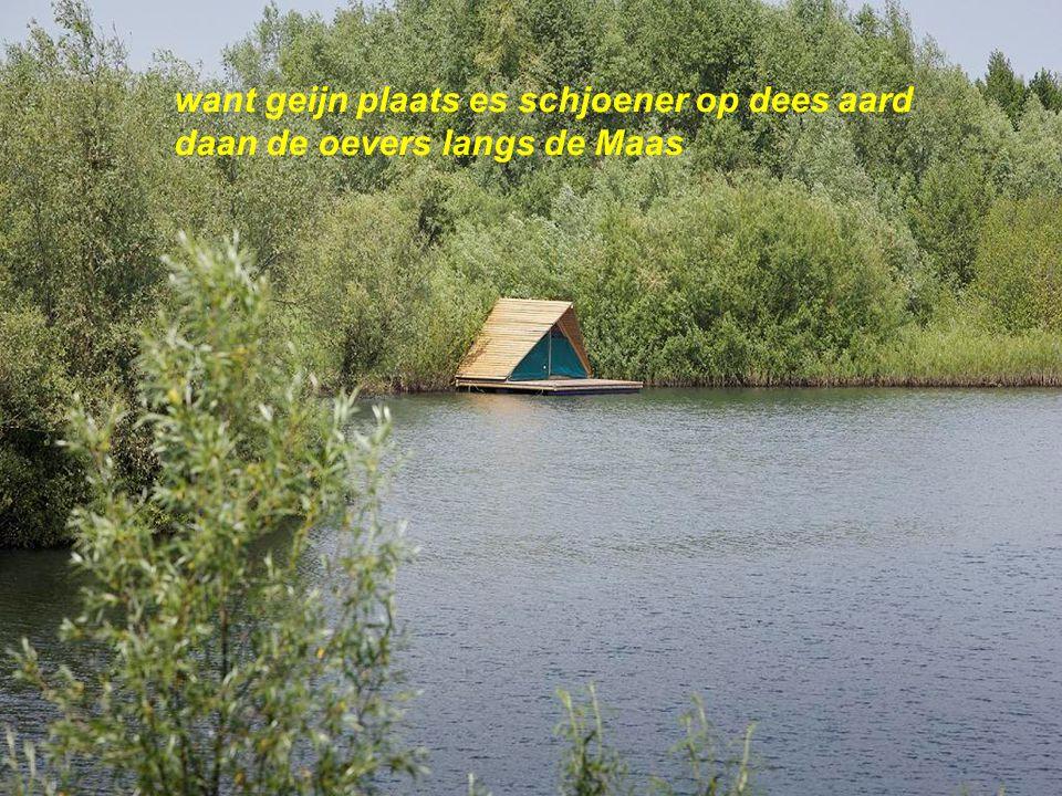 want geijn plaats es schjoener op dees aard daan de oevers langs de Maas