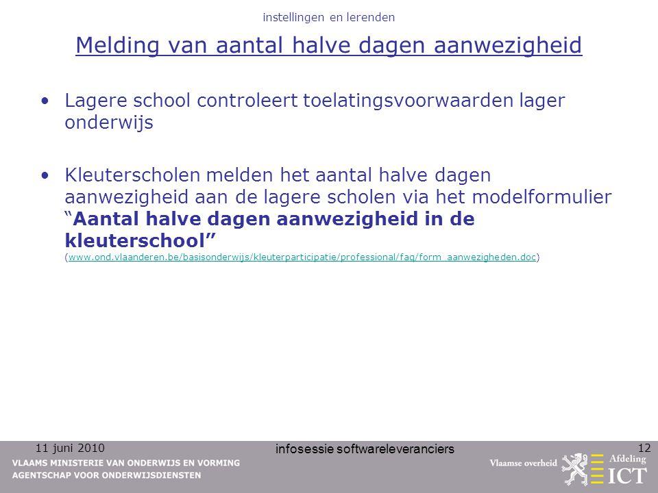 11 juni 2010 infosessie softwareleveranciers 12 instellingen en lerenden Melding van aantal halve dagen aanwezigheid Lagere school controleert toelati