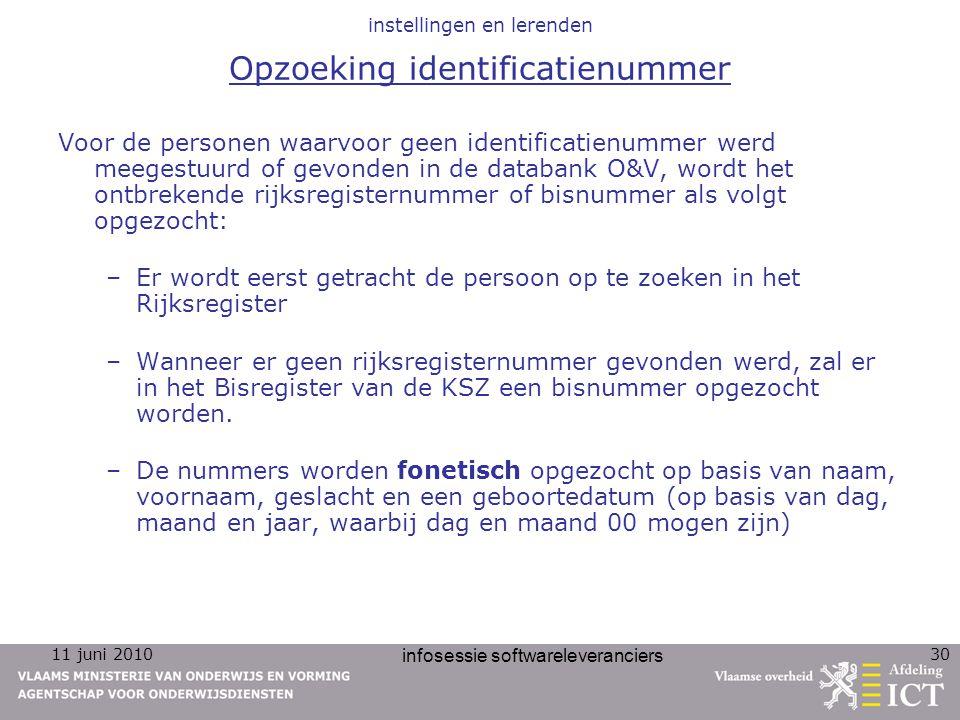 11 juni 2010 infosessie softwareleveranciers 30 instellingen en lerenden Opzoeking identificatienummer Voor de personen waarvoor geen identificatienum
