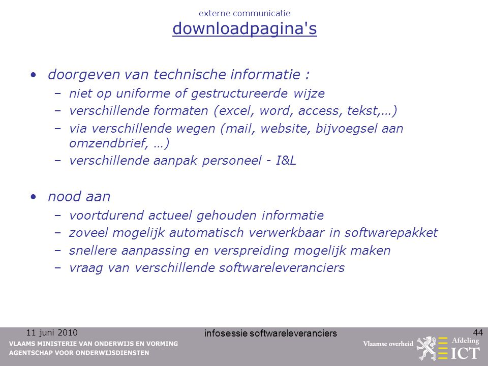 11 juni 2010 infosessie softwareleveranciers 44 externe communicatie downloadpagina's doorgeven van technische informatie : –niet op uniforme of gestr