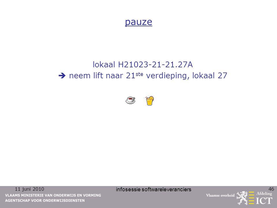 11 juni 2010 infosessie softwareleveranciers 46 pauze lokaal H21023-21-21.27A  neem lift naar 21 ste verdieping, lokaal 27