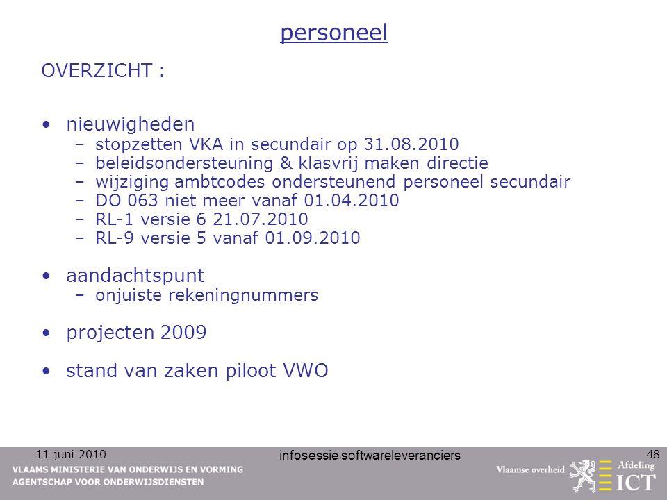 11 juni 2010 infosessie softwareleveranciers 48 personeel OVERZICHT : nieuwigheden –stopzetten VKA in secundair op 31.08.2010 –beleidsondersteuning &