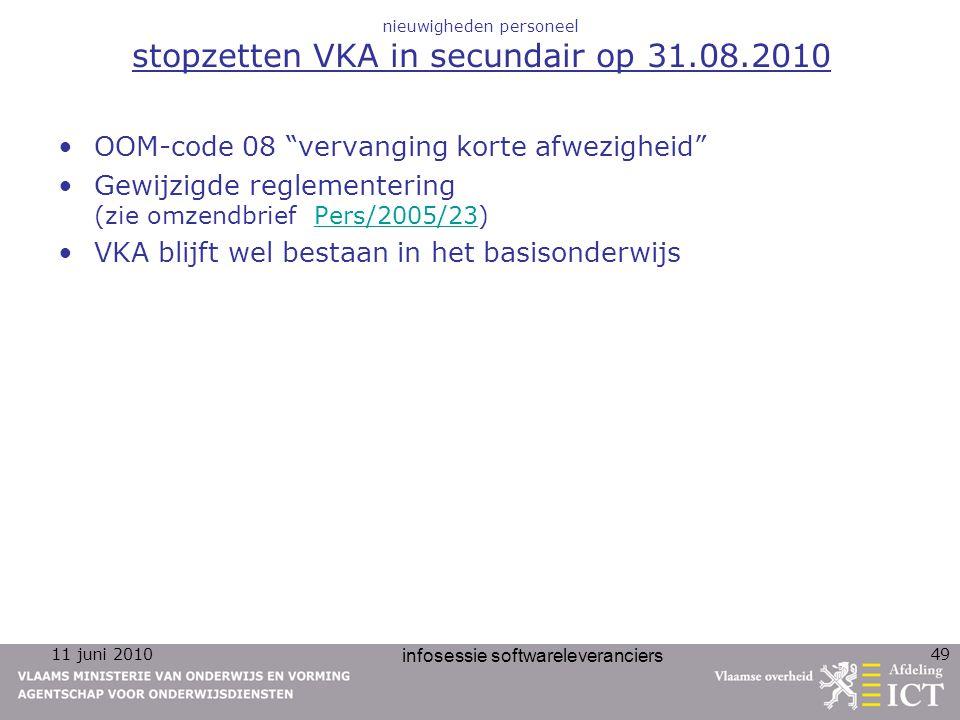 """11 juni 2010 infosessie softwareleveranciers 49 nieuwigheden personeel stopzetten VKA in secundair op 31.08.2010 OOM-code 08 """"vervanging korte afwezig"""
