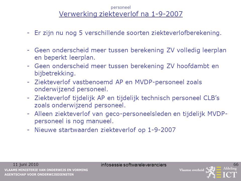 11 juni 2010 infosessie softwareleveranciers 66 personeel Verwerking ziekteverlof na 1-9-2007 -Er zijn nu nog 5 verschillende soorten ziekteverlofbere