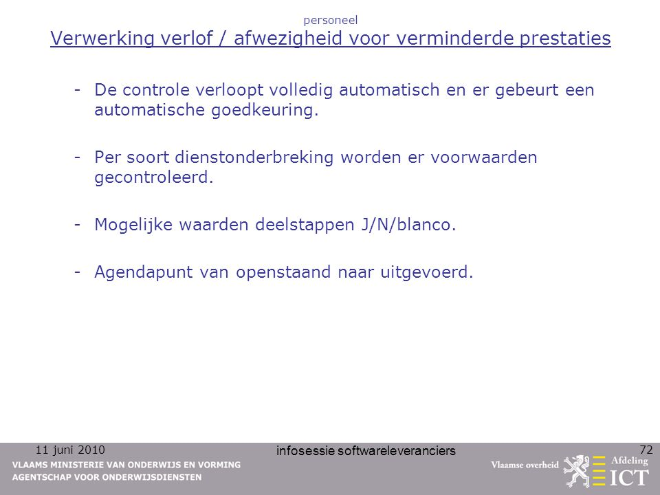 11 juni 2010 infosessie softwareleveranciers 72 personeel Verwerking verlof / afwezigheid voor verminderde prestaties -De controle verloopt volledig automatisch en er gebeurt een automatische goedkeuring.