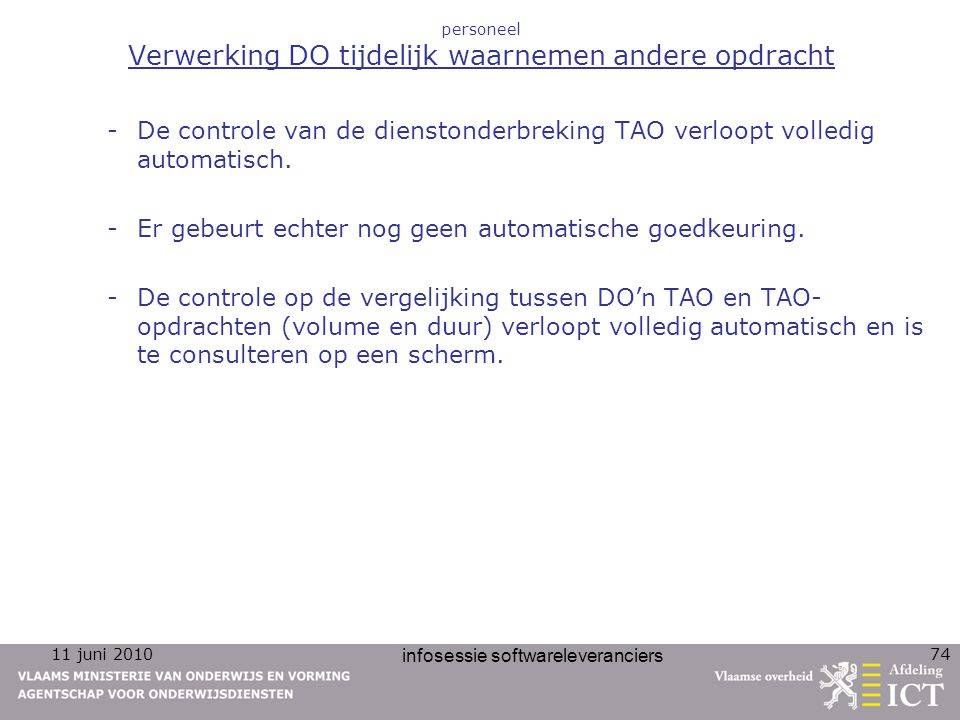 11 juni 2010 infosessie softwareleveranciers 74 personeel Verwerking DO tijdelijk waarnemen andere opdracht -De controle van de dienstonderbreking TAO verloopt volledig automatisch.