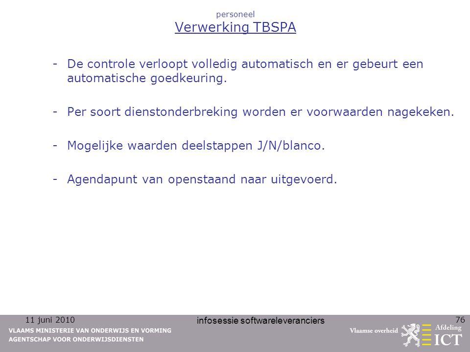 11 juni 2010 infosessie softwareleveranciers 76 personeel Verwerking TBSPA -De controle verloopt volledig automatisch en er gebeurt een automatische goedkeuring.