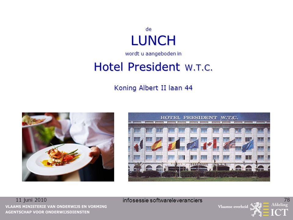 11 juni 2010 infosessie softwareleveranciers 78 de LUNCH wordt u aangeboden in Hotel President W.T.C.