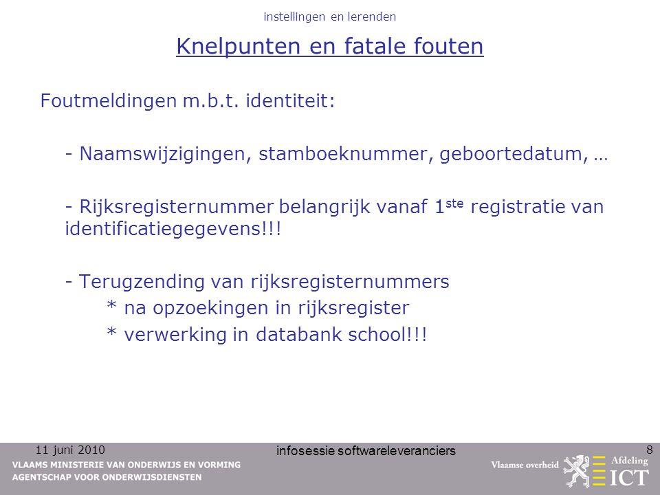11 juni 2010 infosessie softwareleveranciers 8 instellingen en lerenden Knelpunten en fatale fouten Foutmeldingen m.b.t. identiteit: - Naamswijziginge