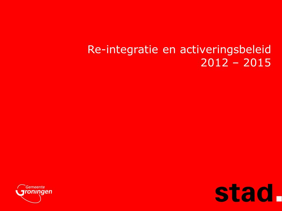 Re-integratie en activeringsbeleid 2012 – 2015