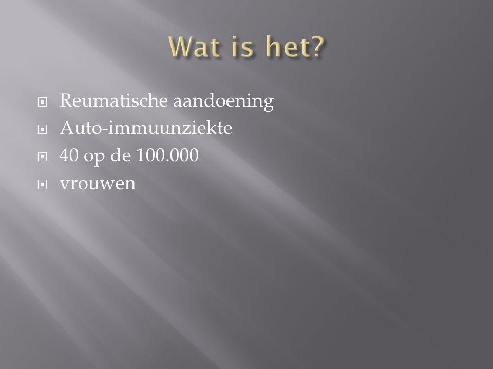  Reumatische aandoening  Auto-immuunziekte  40 op de 100.000  vrouwen