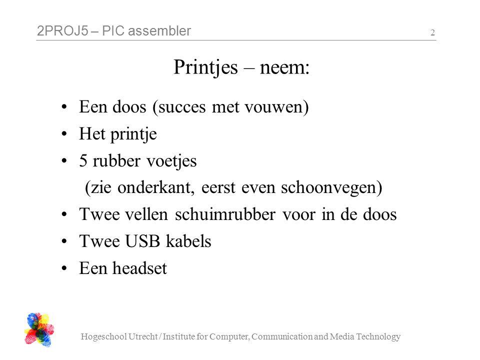 2PROJ5 – PIC assembler Hogeschool Utrecht / Institute for Computer, Communication and Media Technology 3 subroutine voorbeeld wait addlw 0 skpz return addlw 1 goto wait...