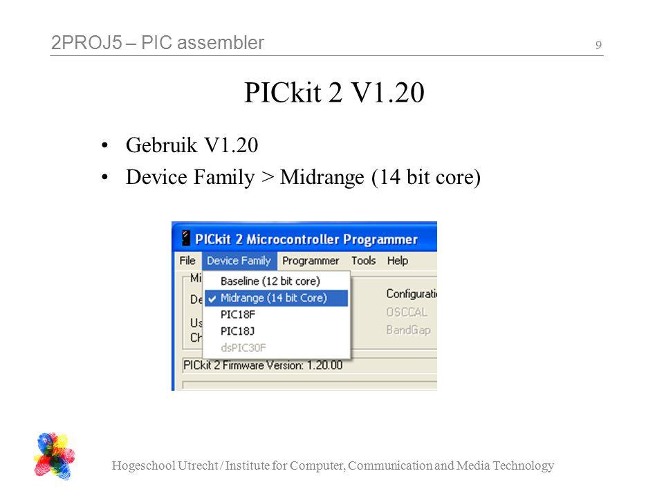 2PROJ5 – PIC assembler Hogeschool Utrecht / Institute for Computer, Communication and Media Technology 9 PICkit 2 V1.20 Gebruik V1.20 Device Family >