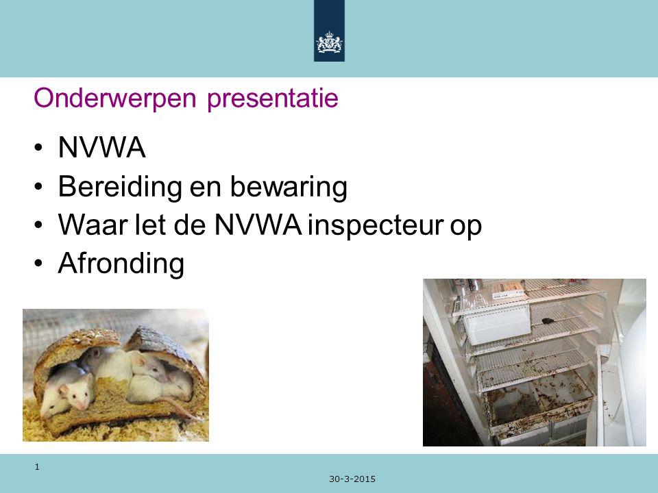 30-3-2015 1 Onderwerpen presentatie NVWA Bereiding en bewaring Waar let de NVWA inspecteur op Afronding