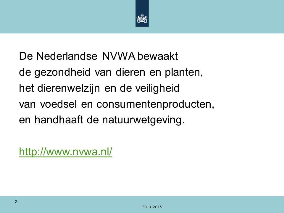 30-3-2015 2 De Nederlandse NVWA bewaakt de gezondheid van dieren en planten, het dierenwelzijn en de veiligheid van voedsel en consumentenproducten, e