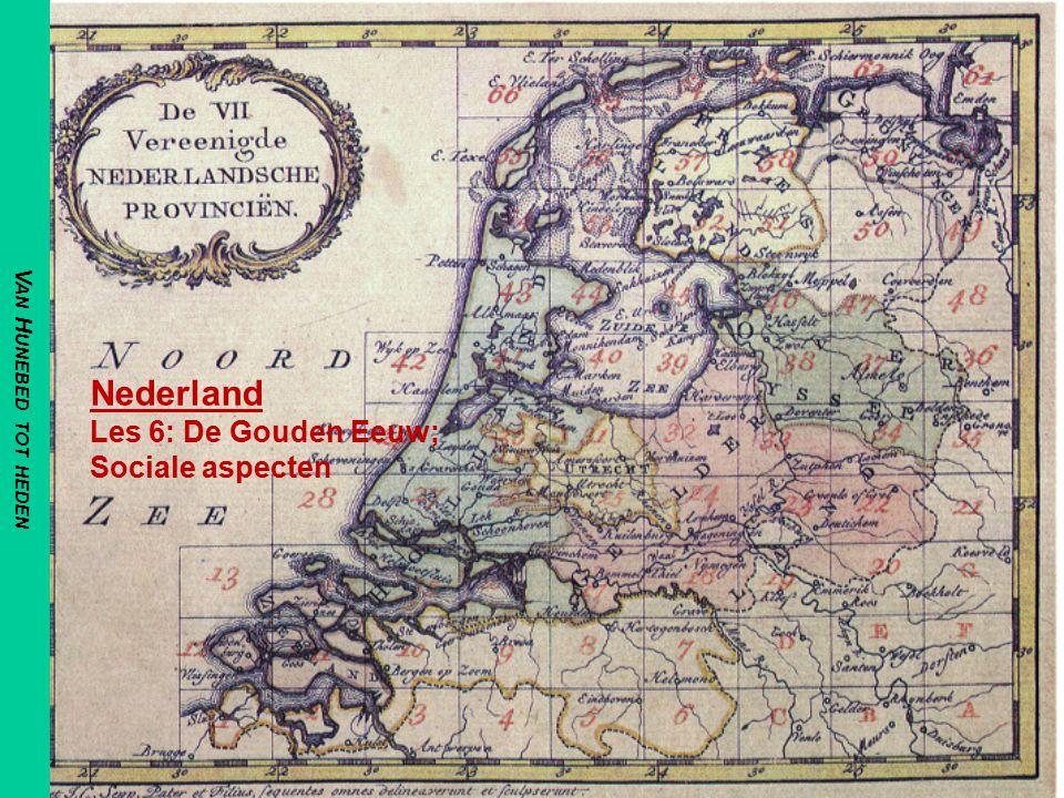 Nederland Les 6: De Gouden Eeuw; Sociale aspecten V AN H UNEBED TOT HEDEN