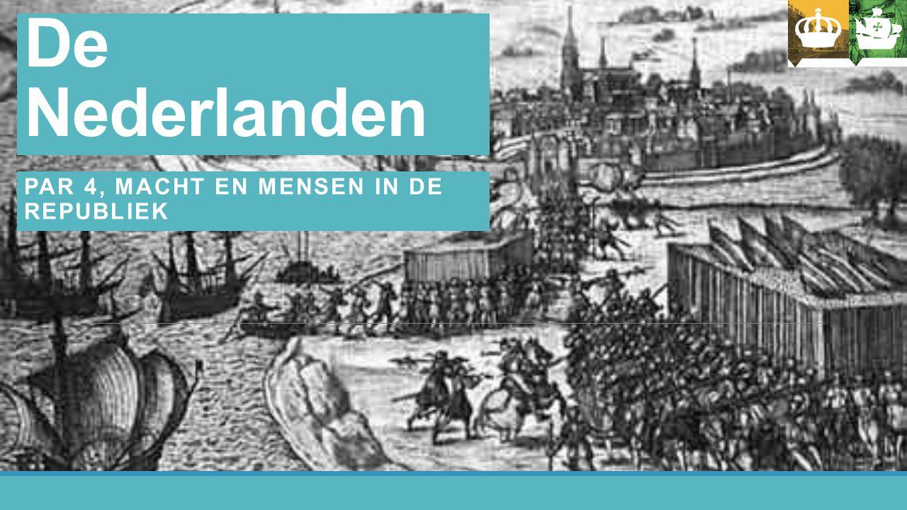 Hoofdstuk 4 De Nederlanden PAR 4, MACHT EN MENSEN IN DE REPUBLIEK