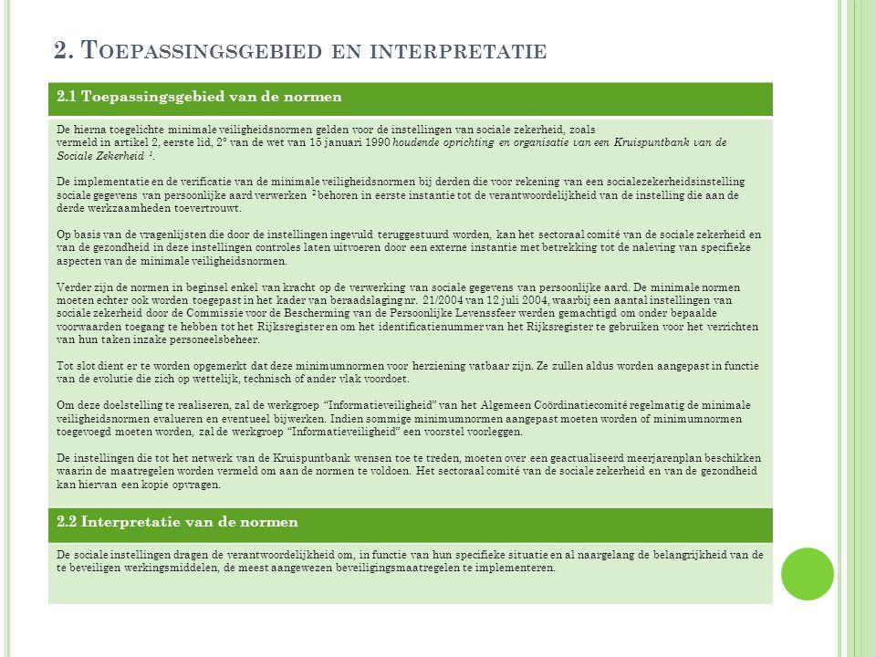 2. T OEPASSINGSGEBIED EN INTERPRETATIE 2.1 Toepassingsgebied van de normen De hierna toegelichte minimale veiligheidsnormen gelden voor de instellinge
