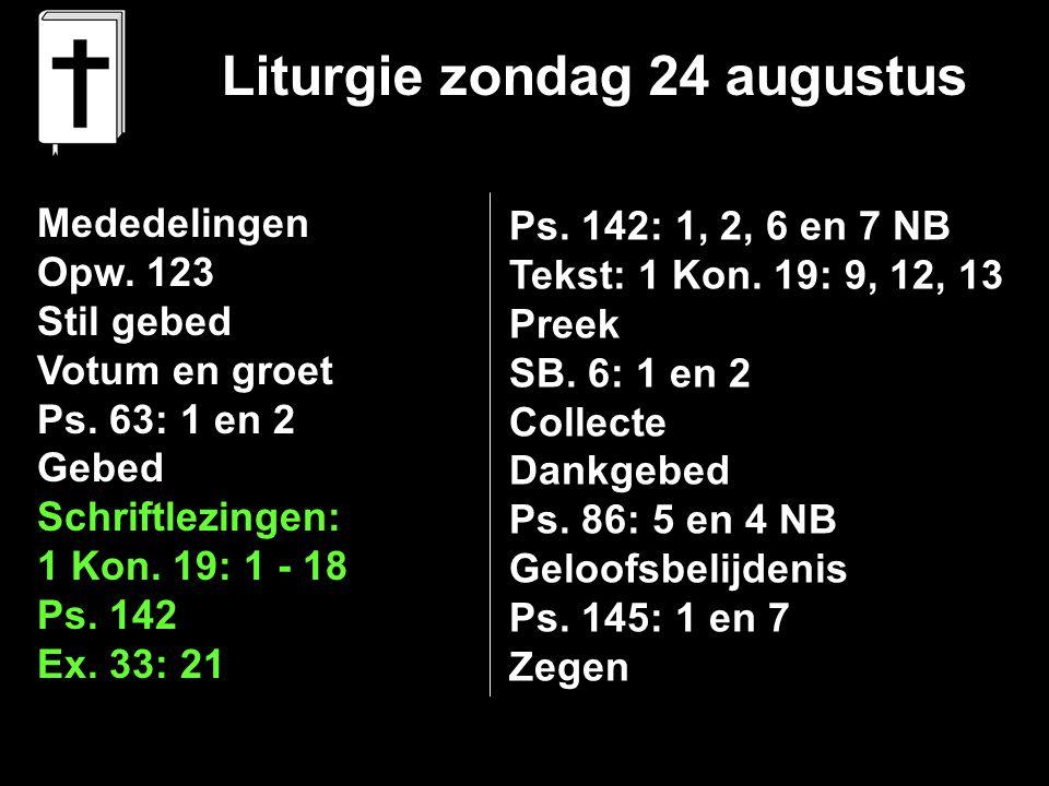 Liturgie zondag 24 augustus Mededelingen Opw. 123 Stil gebed Votum en groet Ps.