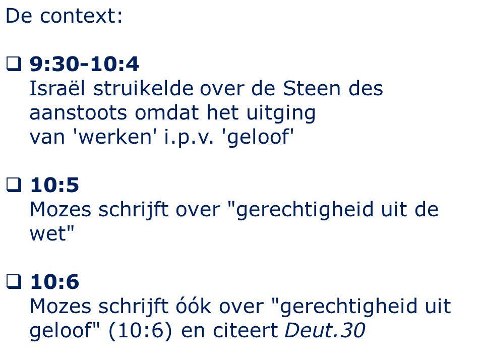 De context:  9:30-10:4 Israël struikelde over de Steen des aanstoots omdat het uitging van 'werken' i.p.v. 'geloof'  10:5 Mozes schrijft over