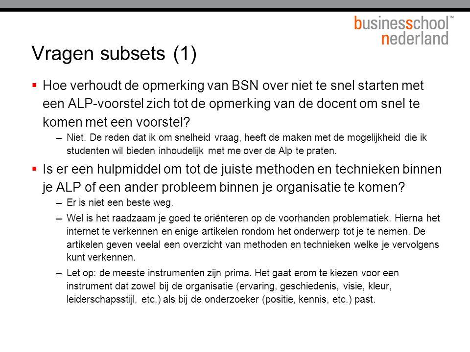 Vragen subsets (1)  Hoe verhoudt de opmerking van BSN over niet te snel starten met een ALP-voorstel zich tot de opmerking van de docent om snel te komen met een voorstel.