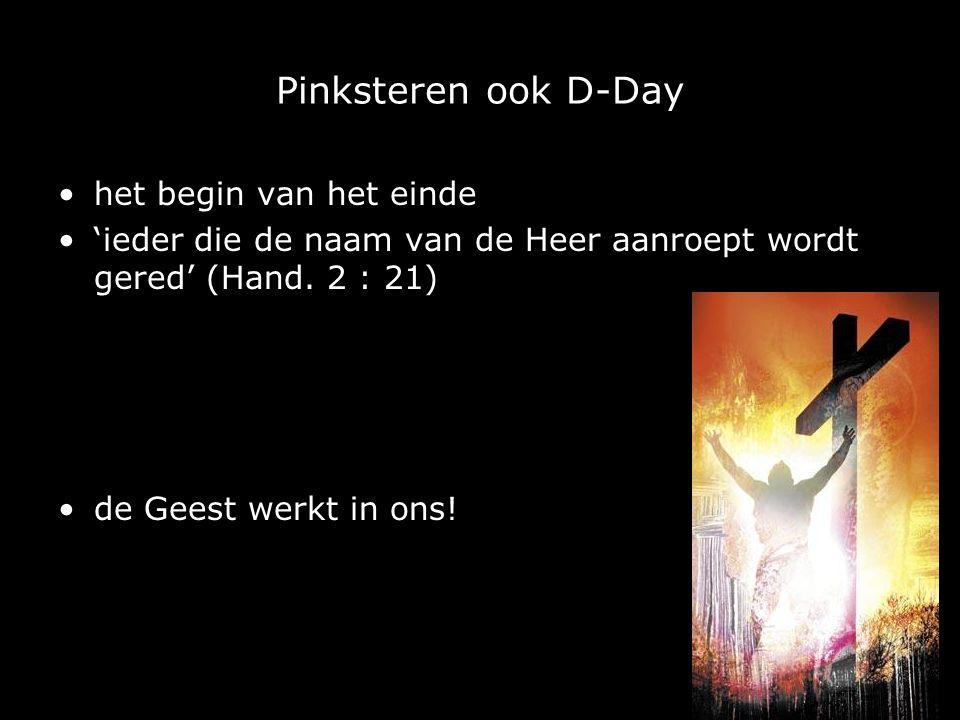 Pinksteren ook D-Day het begin van het einde 'ieder die de naam van de Heer aanroept wordt gered' (Hand.