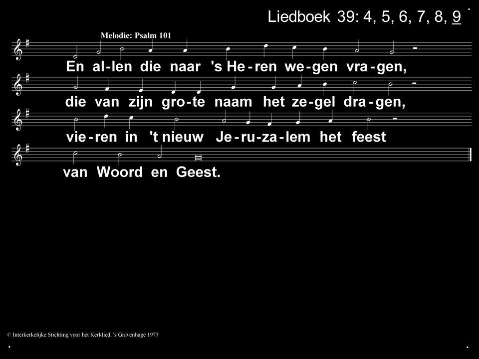 ... Liedboek Liedboek 39: 4, 5, 6, 7, 8, 9
