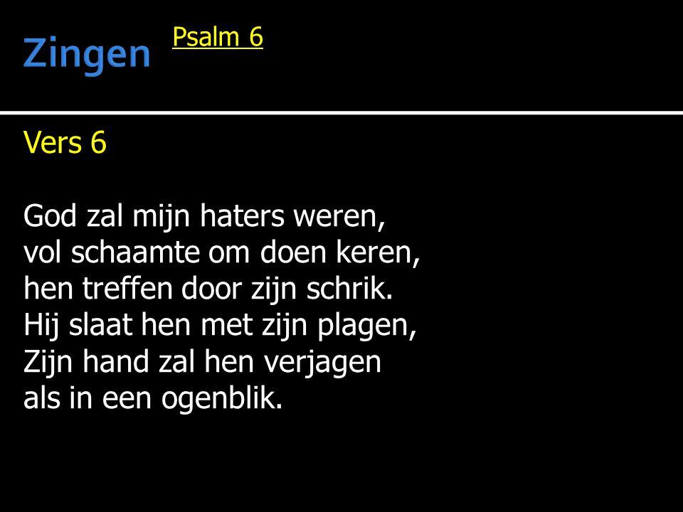 Vers 6 God zal mijn haters weren, vol schaamte om doen keren, hen treffen door zijn schrik. Hij slaat hen met zijn plagen, Zijn hand zal hen verjagen