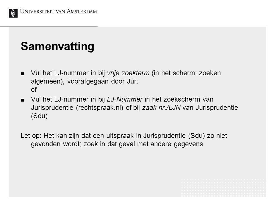 Samenvatting Vul het LJ-nummer in bij vrije zoekterm (in het scherm: zoeken algemeen), voorafgegaan door Jur: of Vul het LJ-nummer in bij LJ-Nummer in