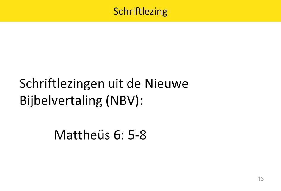 Schriftlezing 13 Schriftlezingen uit de Nieuwe Bijbelvertaling (NBV): Mattheüs 6: 5-8