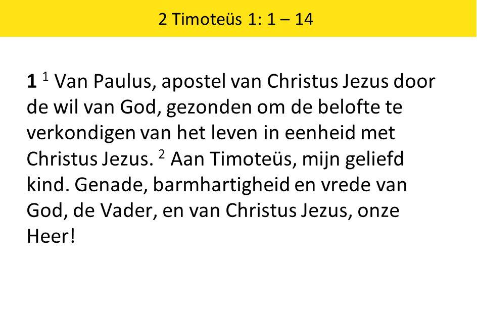 2 Timoteüs 1: 1 – 14 1 1 Van Paulus, apostel van Christus Jezus door de wil van God, gezonden om de belofte te verkondigen van het leven in eenheid met Christus Jezus.