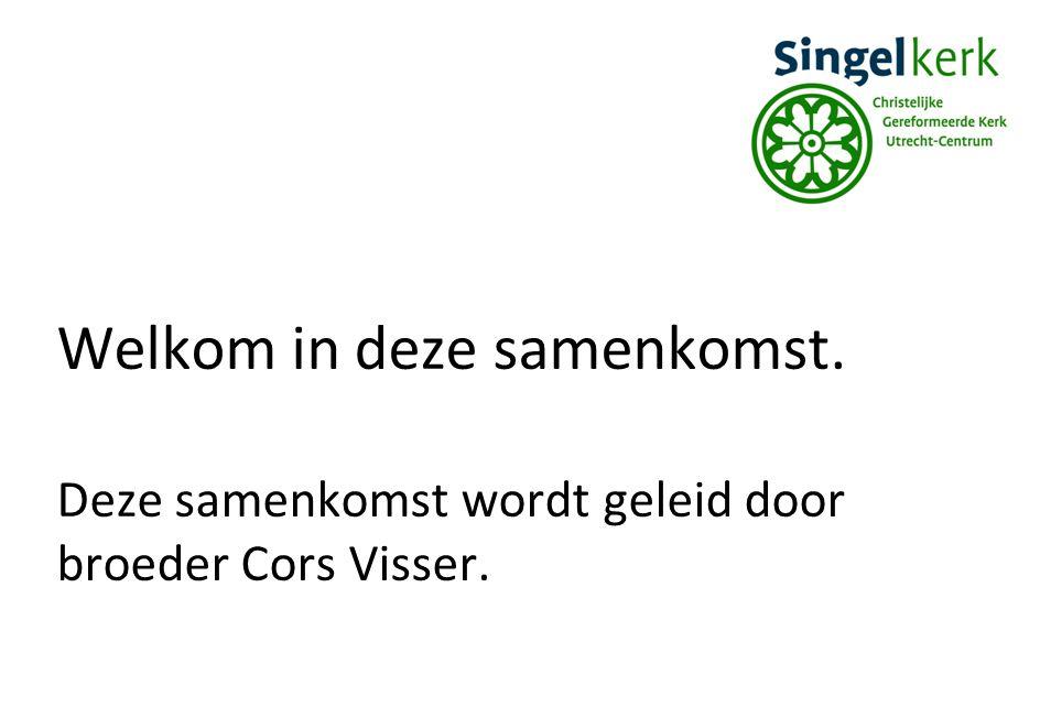 Welkom in deze samenkomst. Deze samenkomst wordt geleid door broeder Cors Visser.