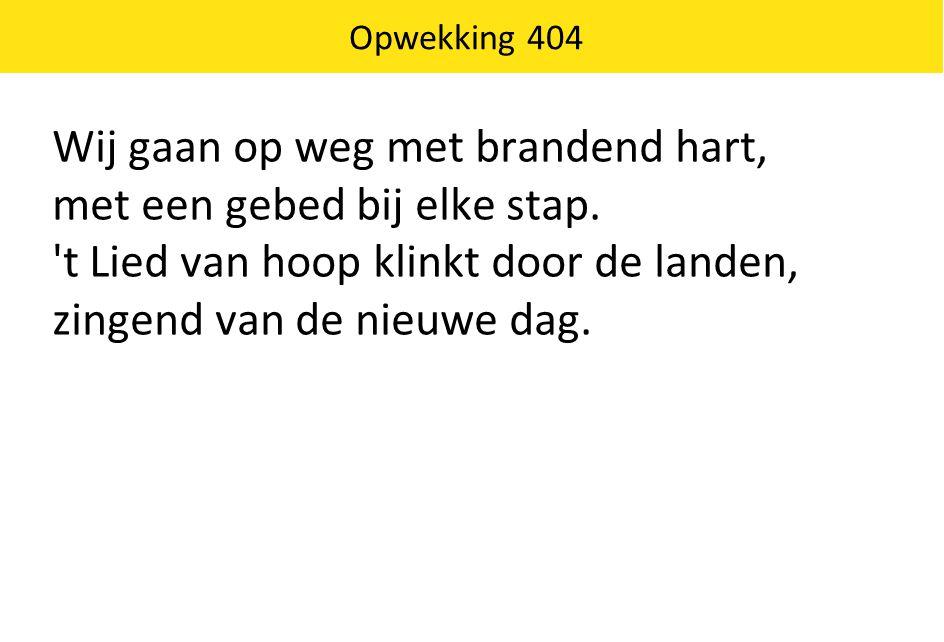 Opwekking 404 Wij gaan op weg met brandend hart, met een gebed bij elke stap.
