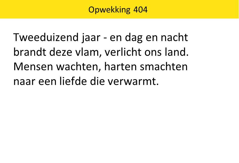 Opwekking 404 Tweeduizend jaar - en dag en nacht brandt deze vlam, verlicht ons land.